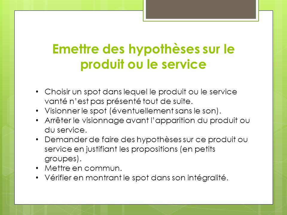 Emettre des hypothèses sur le produit ou le service Choisir un spot dans lequel le produit ou le service vanté nest pas présenté tout de suite. Vision