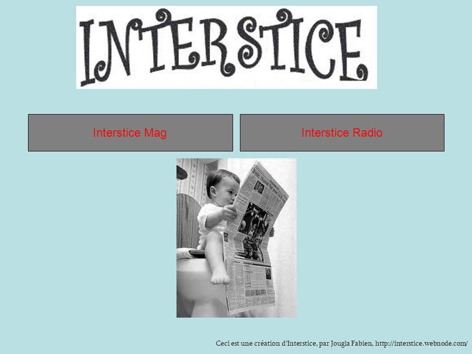 La webradio http://interstice.webnode.com/fr/radio Retour au menu => Pour linstant, lInterstice Radio est diffusée uniquement en podcasts (players play/pause) sur Internet.