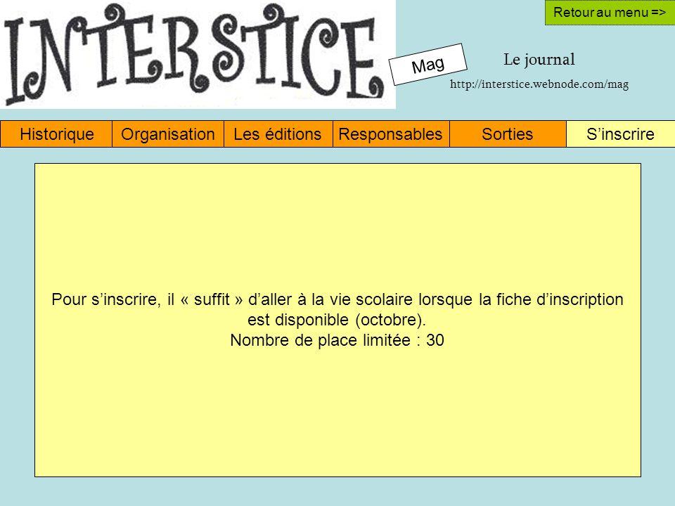 Mag HistoriqueOrganisationLes éditionsResponsablesSinscrireSorties Retour au menu => Pour sinscrire, il « suffit » daller à la vie scolaire lorsque la fiche dinscription est disponible (octobre).