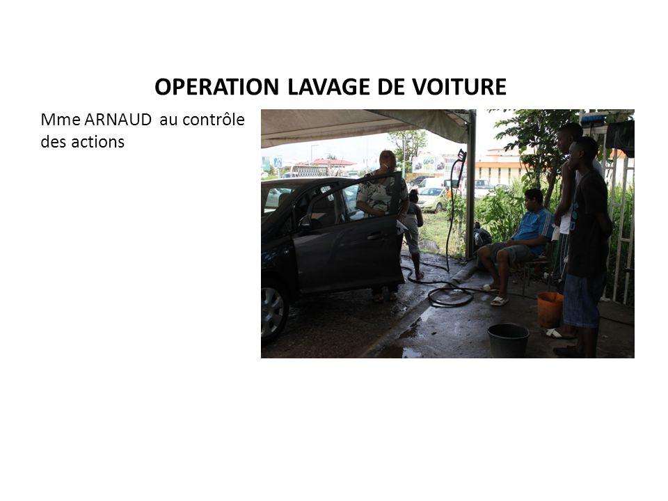 OPERATION LAVAGE DE VOITURE Mme ARNAUD au contrôle des actions