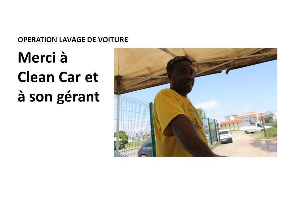 OPERATION LAVAGE DE VOITURE Merci à Clean Car et à son gérant