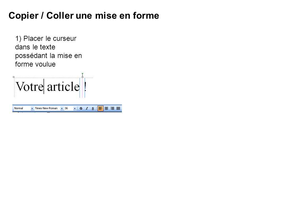 1) Placer le curseur dans le texte possédant la mise en forme voulue