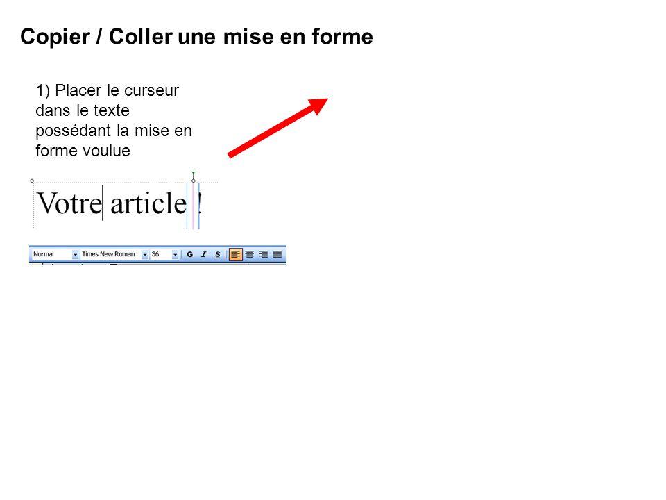 Copier / Coller une mise en forme 1) Placer le curseur dans le texte possédant la mise en forme voulue