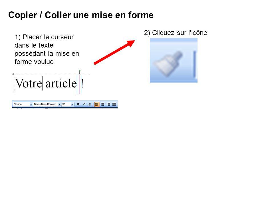 Copier / Coller une mise en forme 1) Placer le curseur dans le texte possédant la mise en forme voulue 2) Cliquez sur licône