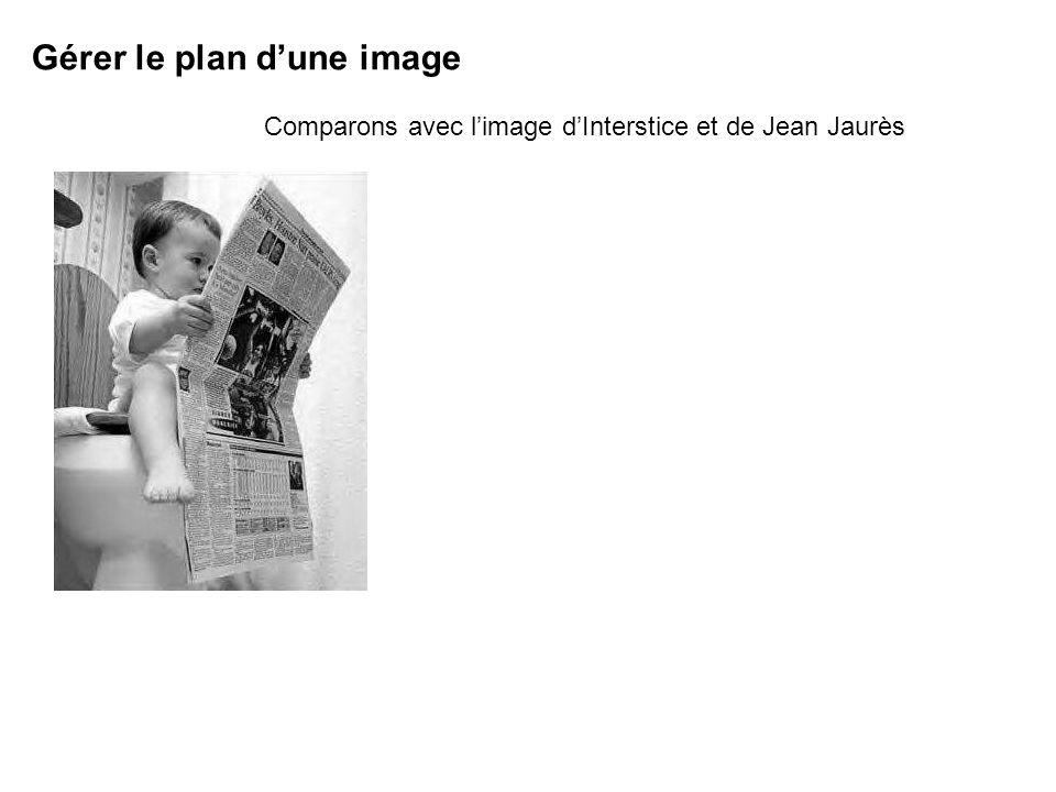 Gérer le plan dune image Comparons avec limage dInterstice et de Jean Jaurès