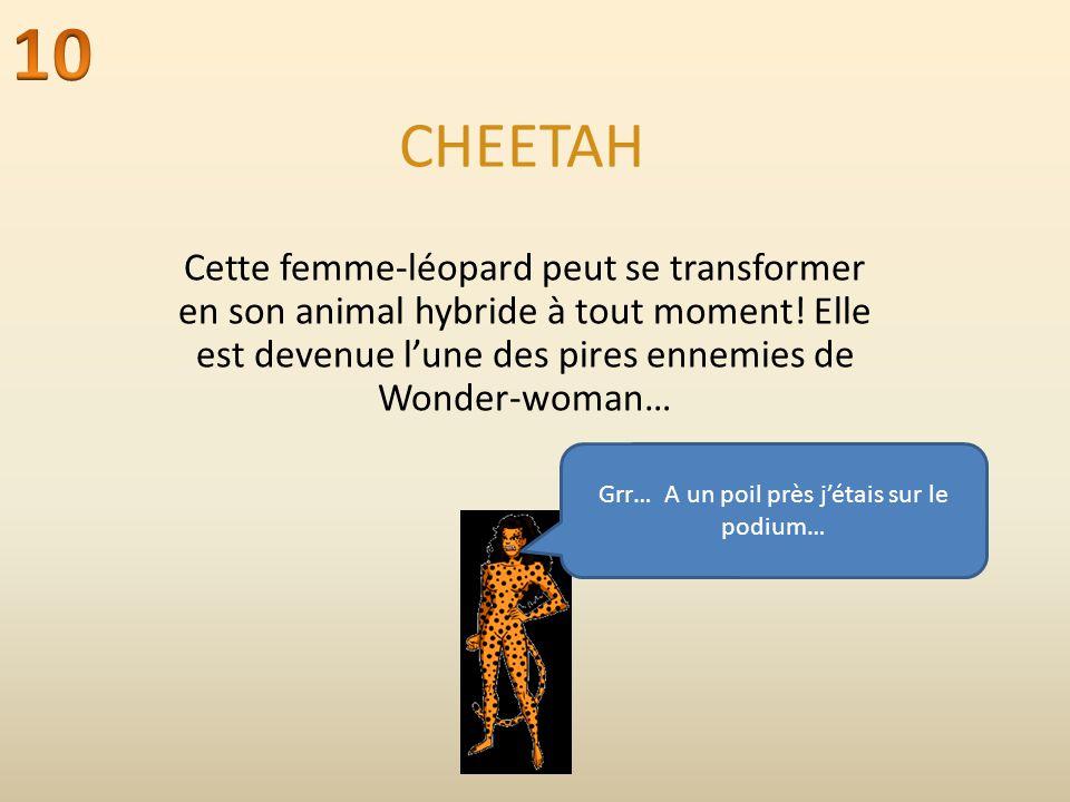 CHEETAH Cette femme-léopard peut se transformer en son animal hybride à tout moment.