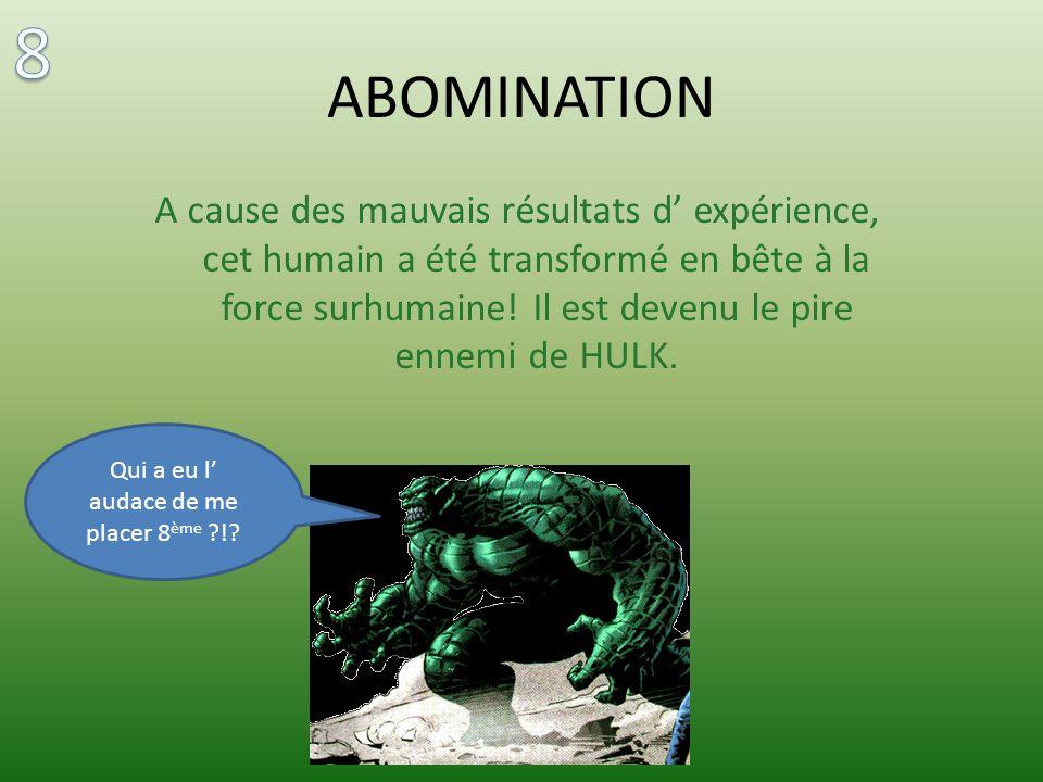 ABOMINATION A cause des mauvais résultats d expérience, cet humain a été transformé en bête à la force surhumaine.