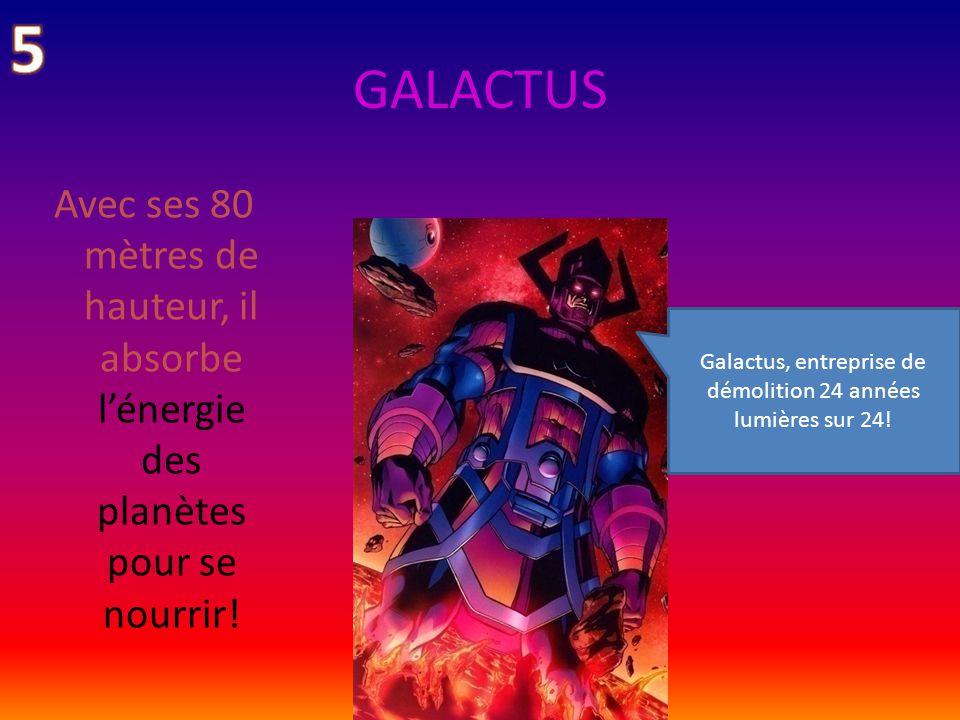 GALACTUS Avec ses 80 mètres de hauteur, il absorbe lénergie des planètes pour se nourrir.