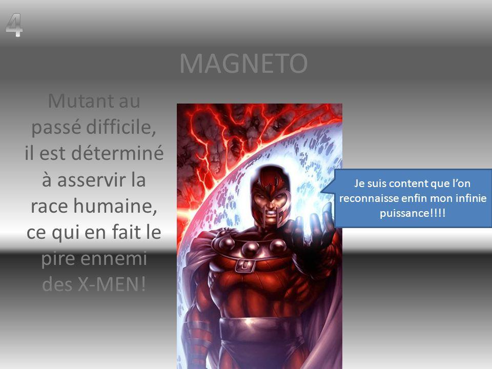 MAGNETO Mutant au passé difficile, il est déterminé à asservir la race humaine, ce qui en fait le pire ennemi des X-MEN.