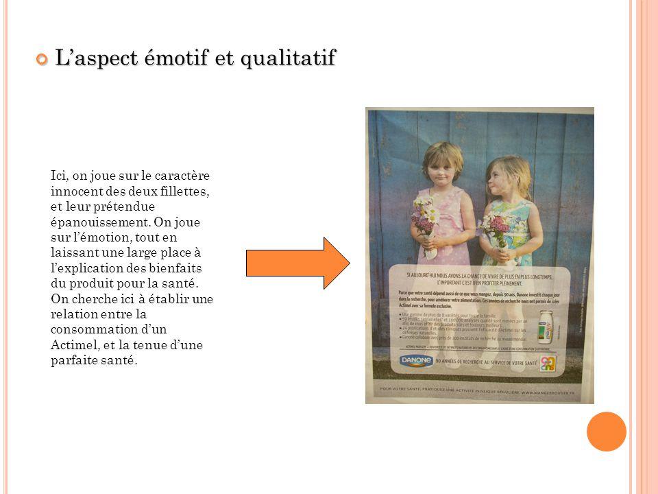 Laspect émotif et qualitatif Laspect émotif et qualitatif Ici, on joue sur le caractère innocent des deux fillettes, et leur prétendue épanouissement.