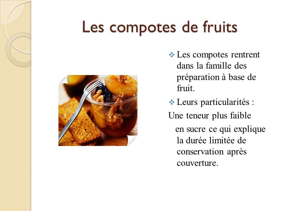Les compotes de fruits Les compotes rentrent dans la famille des préparation à base de fruit. Leurs particularités : Une teneur plus faible en sucre c