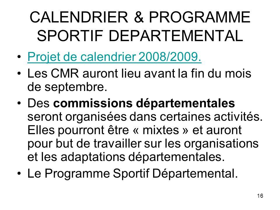 16 CALENDRIER & PROGRAMME SPORTIF DEPARTEMENTAL Projet de calendrier 2008/2009.