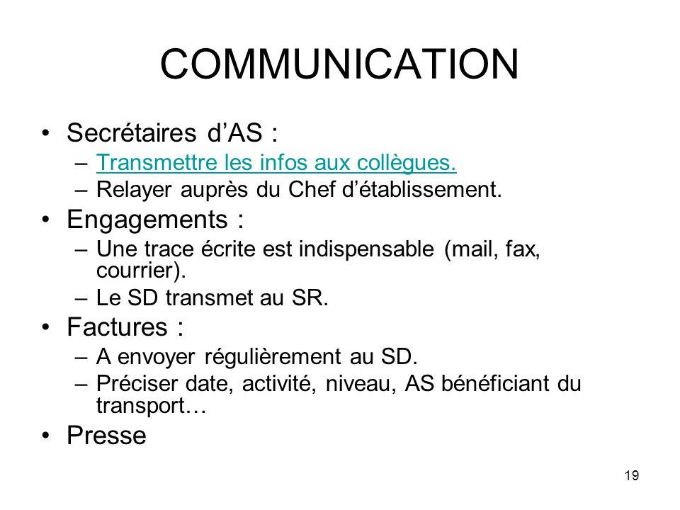19 COMMUNICATION Secrétaires dAS : –Transmettre les infos aux collègues.Transmettre les infos aux collègues.