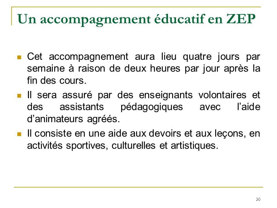 30 Un accompagnement éducatif en ZEP Cet accompagnement aura lieu quatre jours par semaine à raison de deux heures par jour après la fin des cours. Il