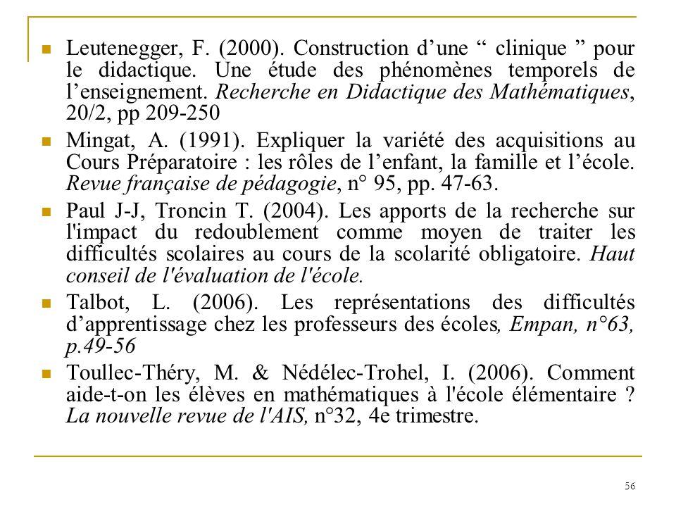 56 Leutenegger, F. (2000). Construction dune clinique pour le didactique. Une étude des phénomènes temporels de lenseignement. Recherche en Didactique
