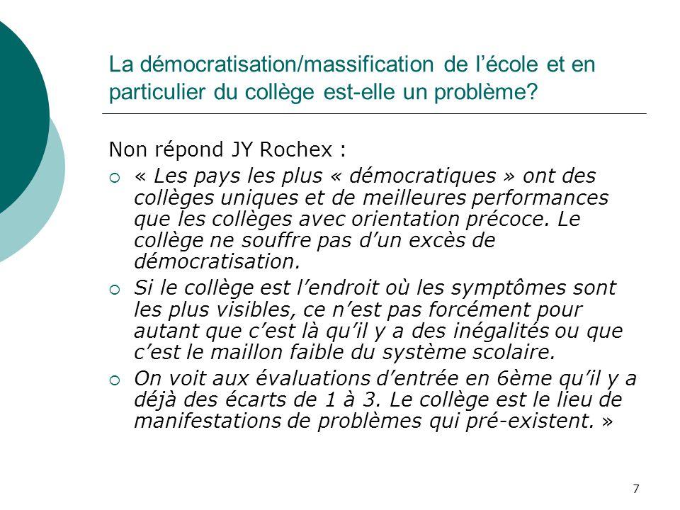 7 La démocratisation/massification de lécole et en particulier du collège est-elle un problème? Non répond JY Rochex : « Les pays les plus « démocrati