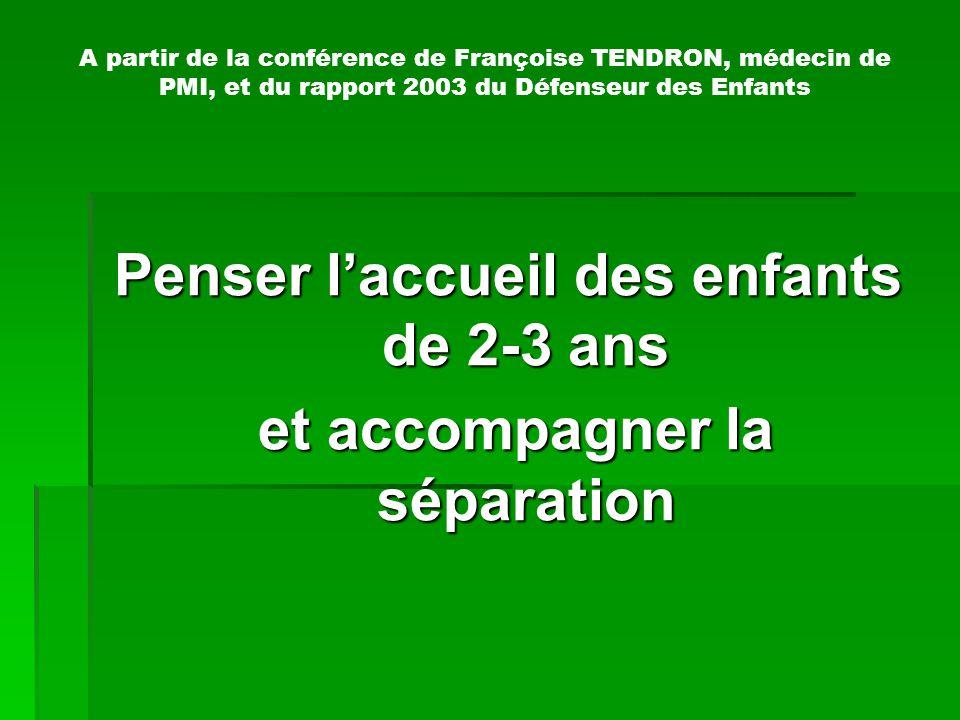 A partir de la conférence de Françoise TENDRON, médecin de PMI, et du rapport 2003 du Défenseur des Enfants Penser laccueil des enfants de 2-3 ans et