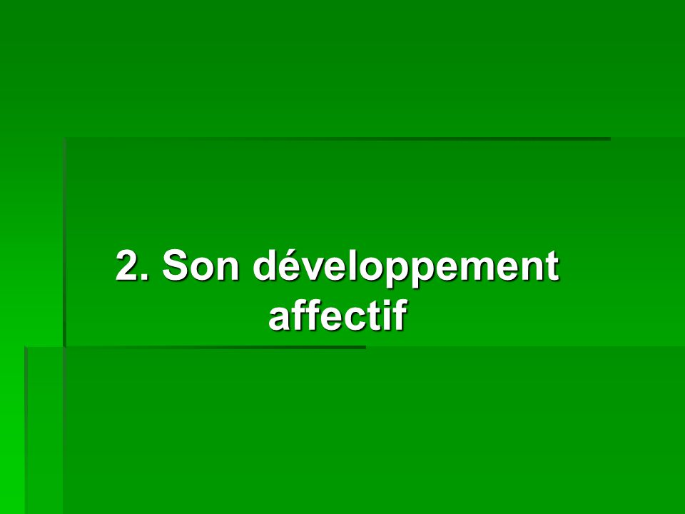 2. Son développement affectif