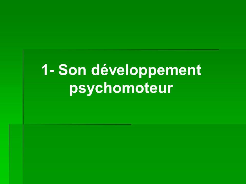 1- Son développement psychomoteur