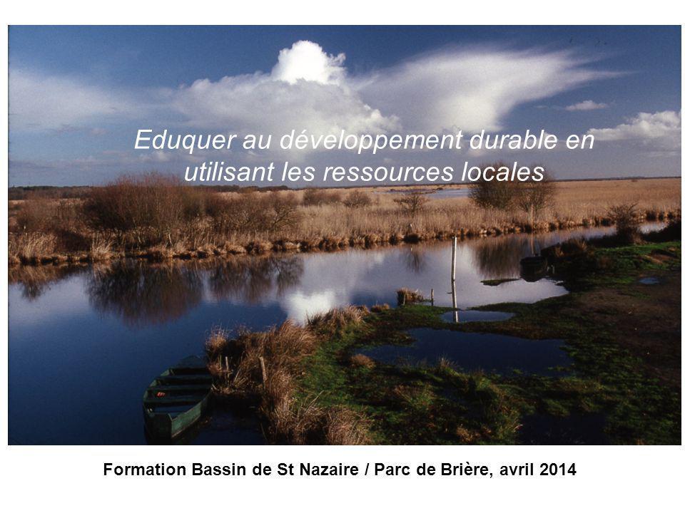 Eduquer au développement durable en utilisant les ressources locales Formation Bassin de St Nazaire / Parc de Brière, avril 2014