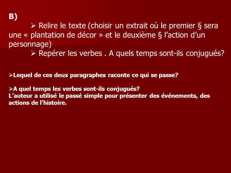 B) Relire le texte (choisir un extrait où le premier § sera une « plantation de décor » et le deuxième § laction dun personnage) Repérer les verbes. A