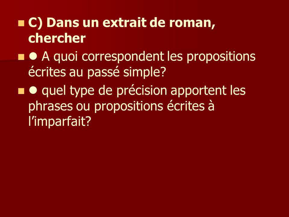 C) Dans un extrait de roman, chercher A quoi correspondent les propositions écrites au passé simple? quel type de précision apportent les phrases ou p