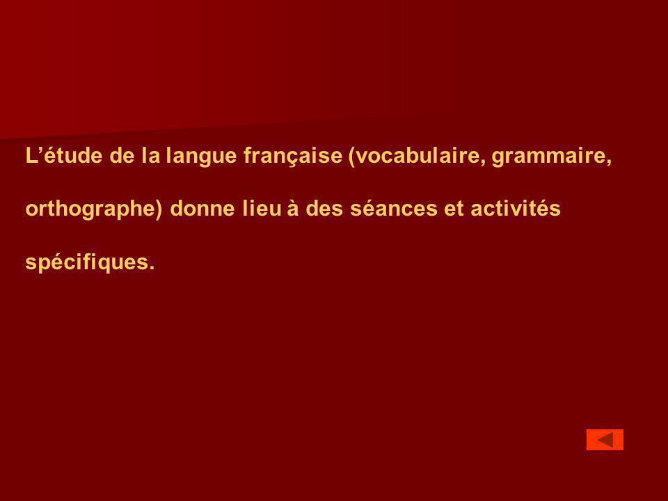 Létude de la langue française (vocabulaire, grammaire, orthographe) donne lieu à des séances et activités spécifiques.