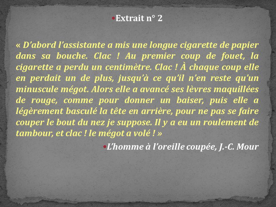 « Dabord lassistante a mis une longue cigarette de papier dans sa bouche. Clac ! Au premier coup de fouet, la cigarette a perdu un centimètre. Clac !