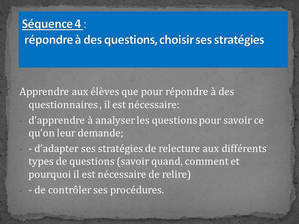 Apprendre aux élèves que pour répondre à des questionnaires, il est nécessaire: - dapprendre à analyser les questions pour savoir ce quon leur demande