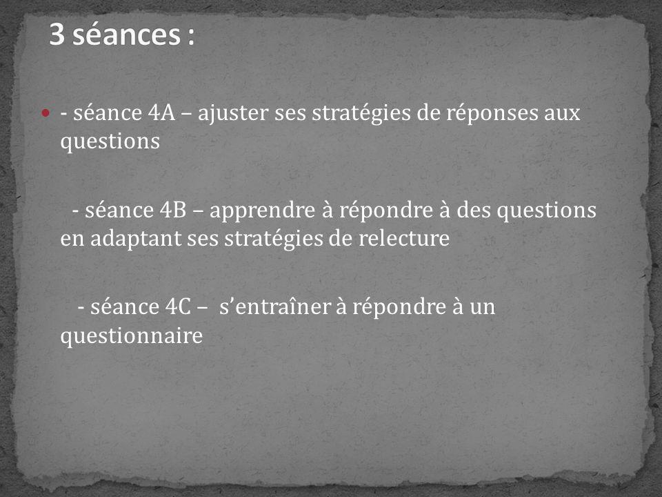 - séance 4A – ajuster ses stratégies de réponses aux questions - séance 4B – apprendre à répondre à des questions en adaptant ses stratégies de relect