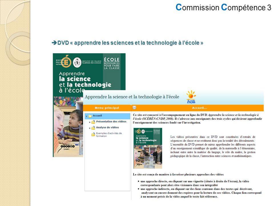 C ommission C ompétence 3 DVD « apprendre les sciences et la technologie à lécole » DVD « apprendre les sciences et la technologie à lécole »