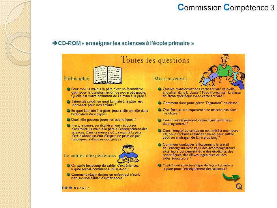 C ommission C ompétence 3 CD-ROM « enseigner les sciences à lécole primaire » CD-ROM « enseigner les sciences à lécole primaire »