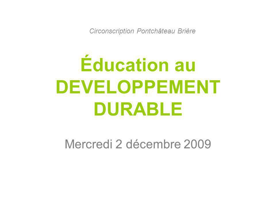 Éducation au DEVELOPPEMENT DURABLE Mercredi 2 décembre 2009 Circonscription Pontchâteau Brière