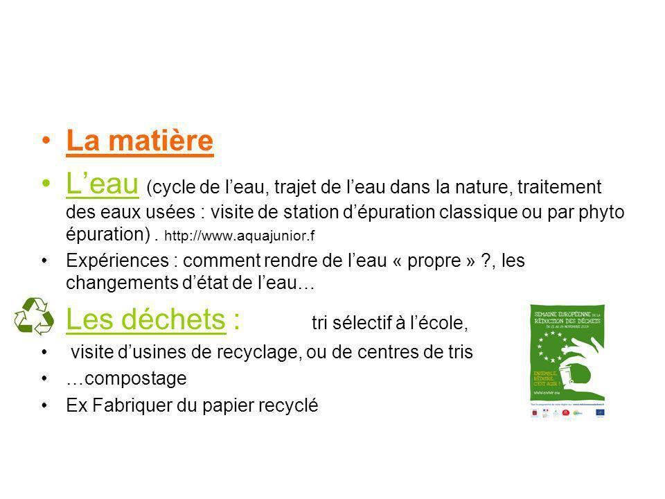 La matière Leau (cycle de leau, trajet de leau dans la nature, traitement des eaux usées : visite de station dépuration classique ou par phyto épuration).