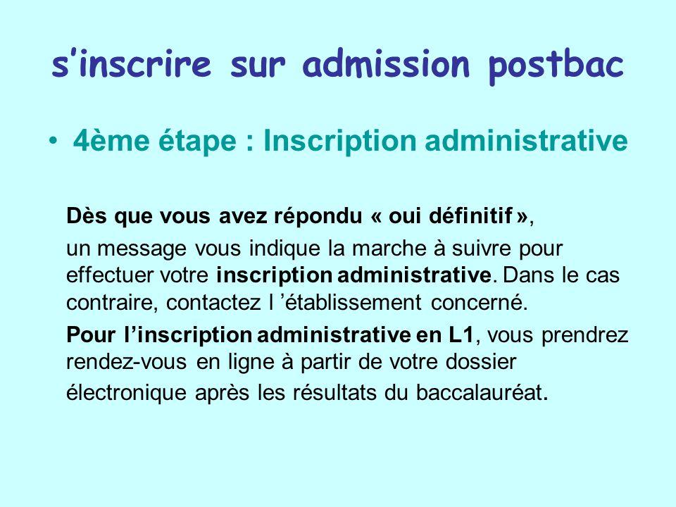 sinscrire sur admission postbac 4ème étape : Inscription administrative Dès que vous avez répondu « oui définitif », un message vous indique la marche à suivre pour effectuer votre inscription administrative.