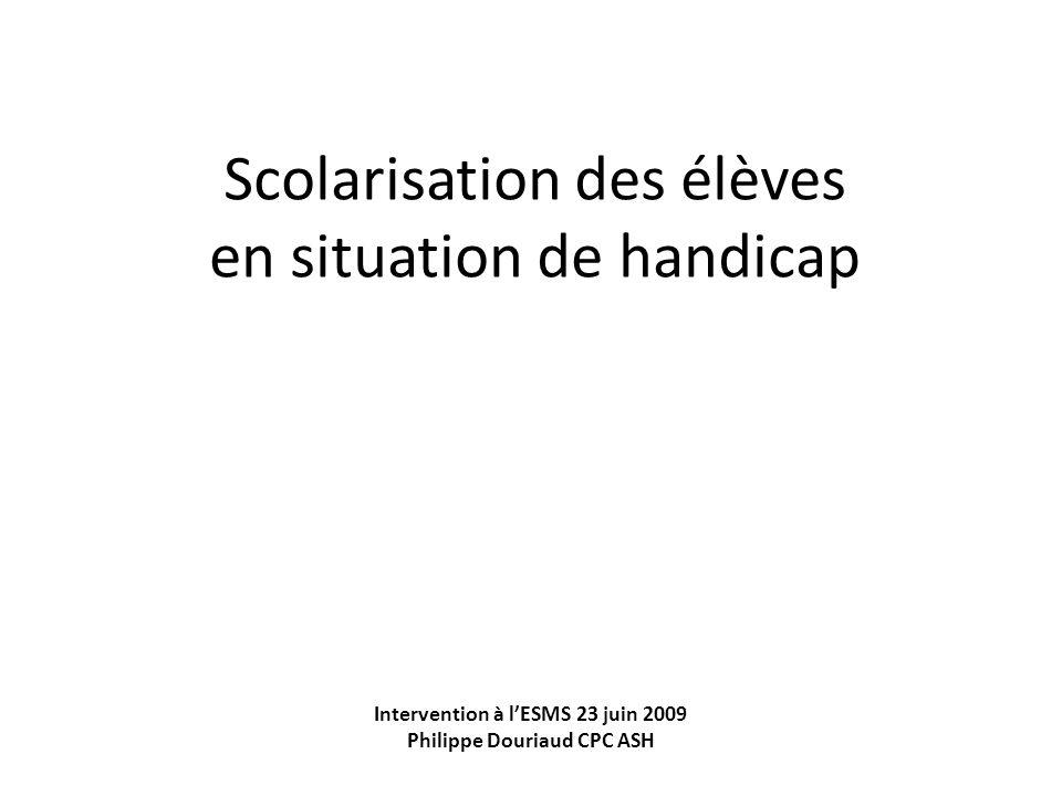Scolarisation des élèves en situation de handicap Intervention à lESMS 23 juin 2009 Philippe Douriaud CPC ASH