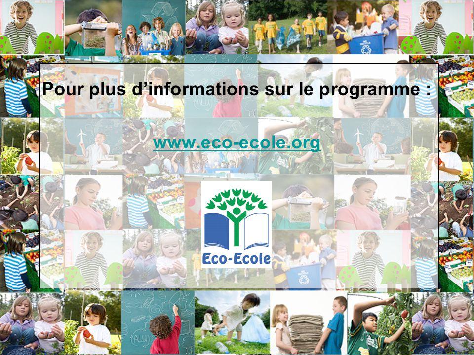 Pour plus dinformations sur le programme : www.eco-ecole.org