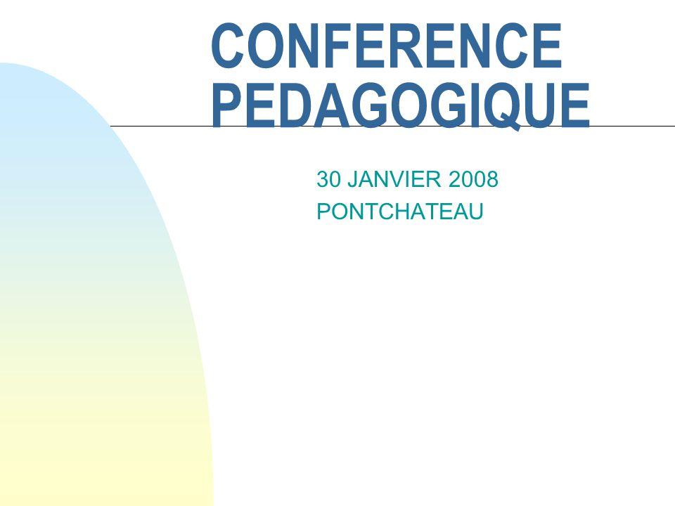 CONFERENCE PEDAGOGIQUE 30 JANVIER 2008 PONTCHATEAU