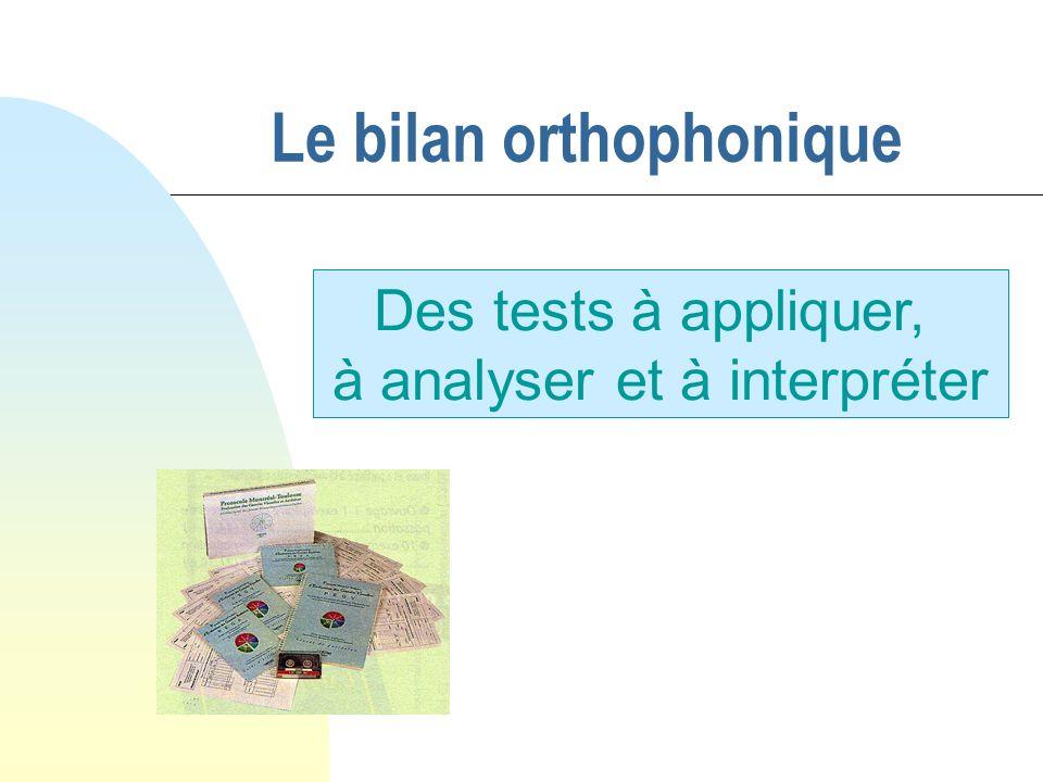 Le bilan orthophonique Des tests à appliquer, à analyser et à interpréter