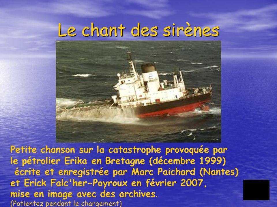 Le chant des sirènes Petite chanson sur la catastrophe provoquée par le pétrolier Erika en Bretagne (décembre 1999) écrite et enregistrée par Marc Pai