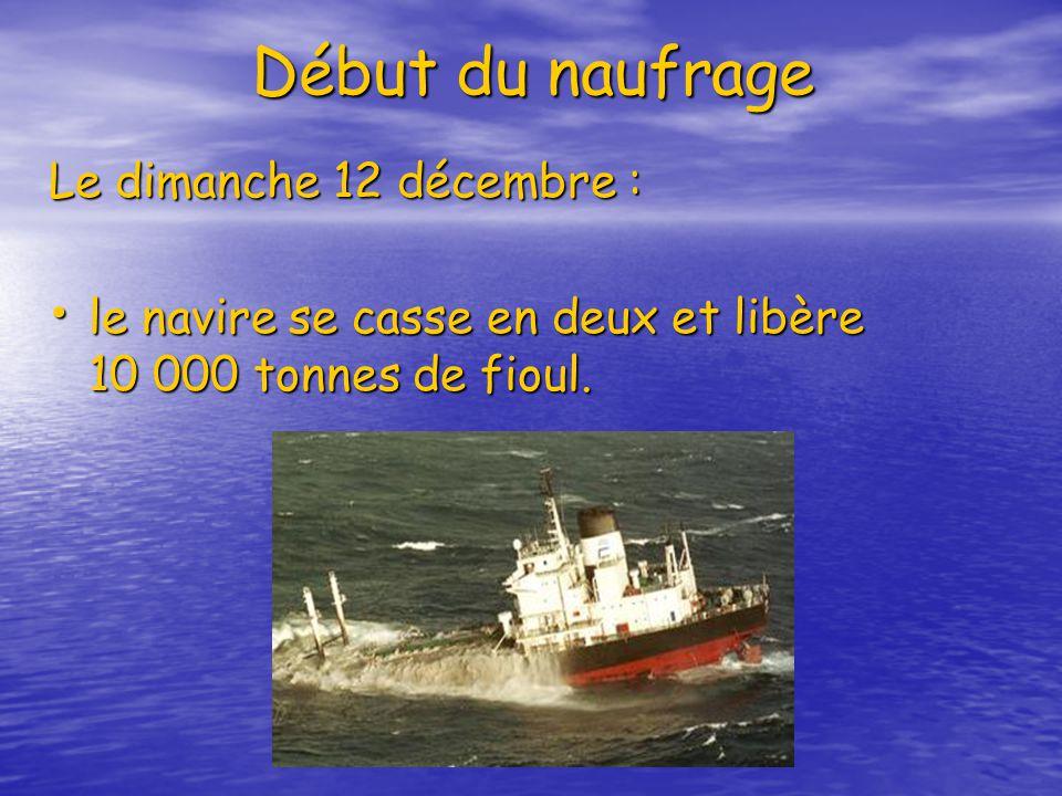 Début du naufrage Le dimanche 12 décembre : le navire se casse en deux et libère 10 000 tonnes de fioul.