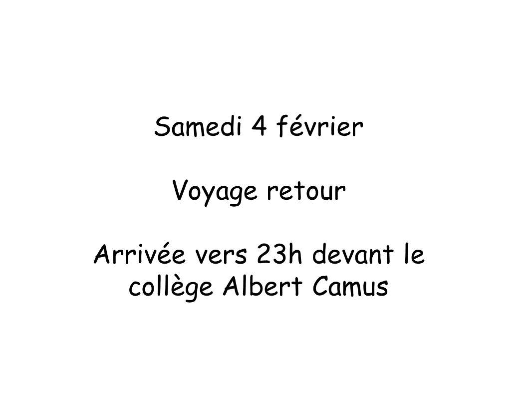 Samedi 4 février Voyage retour Arrivée vers 23h devant le collège Albert Camus