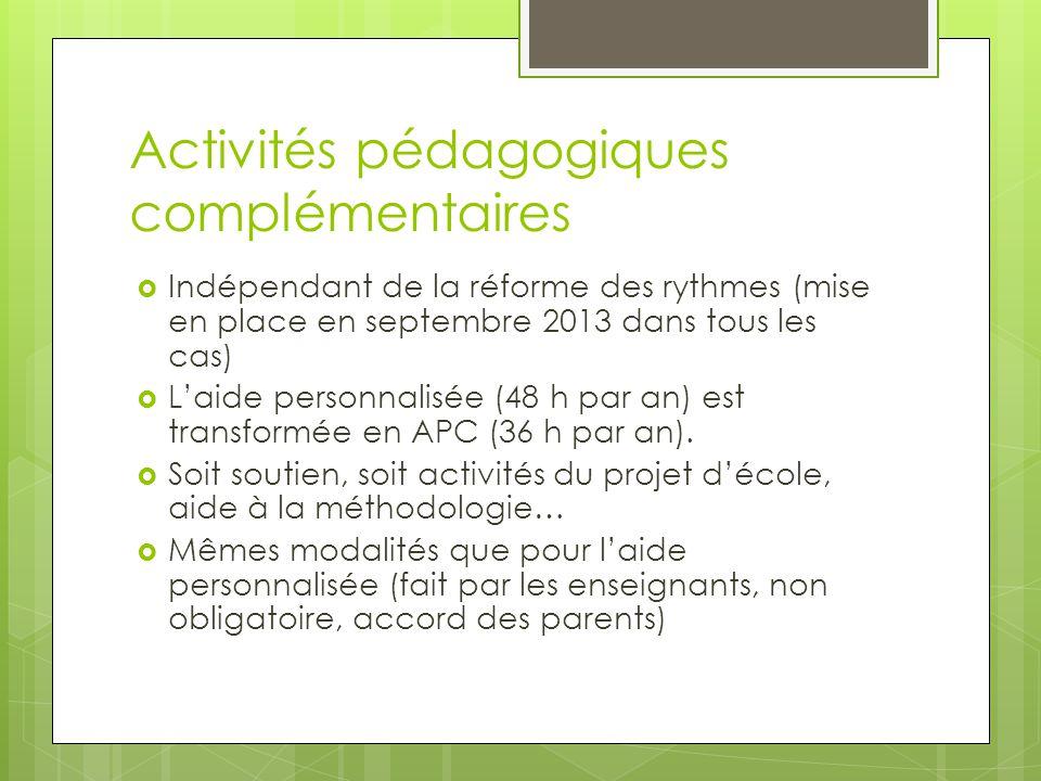Activités pédagogiques complémentaires Indépendant de la réforme des rythmes (mise en place en septembre 2013 dans tous les cas) Laide personnalisée (48 h par an) est transformée en APC (36 h par an).