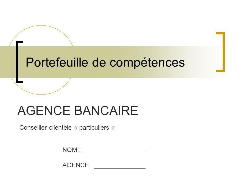 Portefeuille de compétences AGENCE BANCAIRE Conseiller clientèle « particuliers » NOM :___________________ AGENCE: _______________