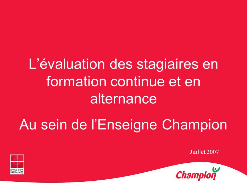 Lévaluation des stagiaires en formation continue et en alternance Au sein de lEnseigne Champion Juillet 2007