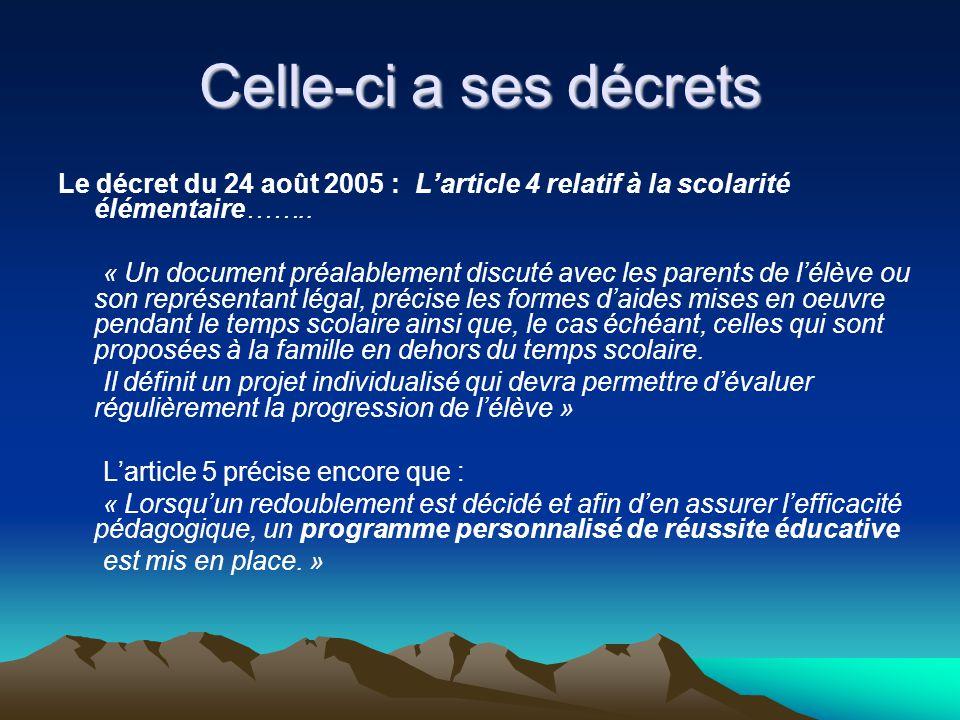 Celle-ci a ses décrets Le décret du 24 août 2005 : Larticle 4 relatif à la scolarité élémentaire…….. « Un document préalablement discuté avec les pare