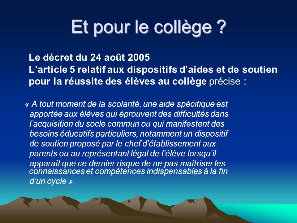 Et pour le collège ? Le décret du 24 août 2005 Larticle 5 relatif aux dispositifs daides et de soutien pour la réussite des élèves au collège précise