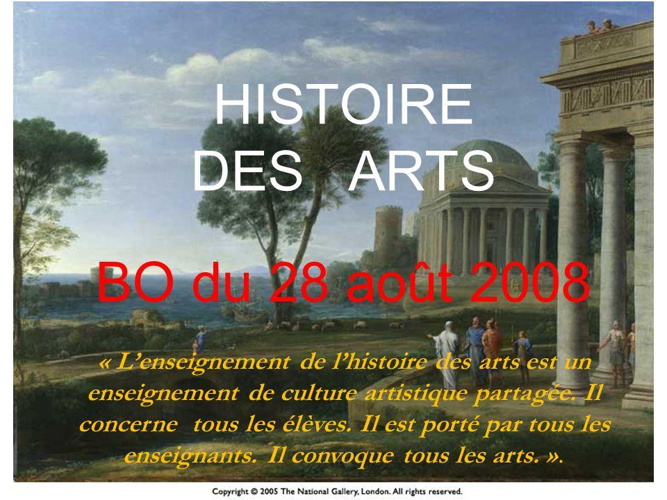 HISTOIRE DES ARTS HISTOIRE DES ARTS BO du 28 août 2008 « Lenseignement de lhistoire des arts est un enseignement de culture artistique partagée. Il co