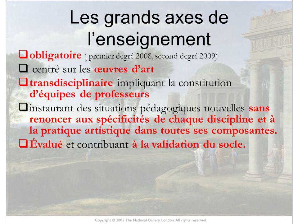 HISTOIRE DES ARTS Les grands axes de lenseignement obligatoire ( premier degré 2008, second degré 2009) centré sur les œuvres dart transdisciplinaire