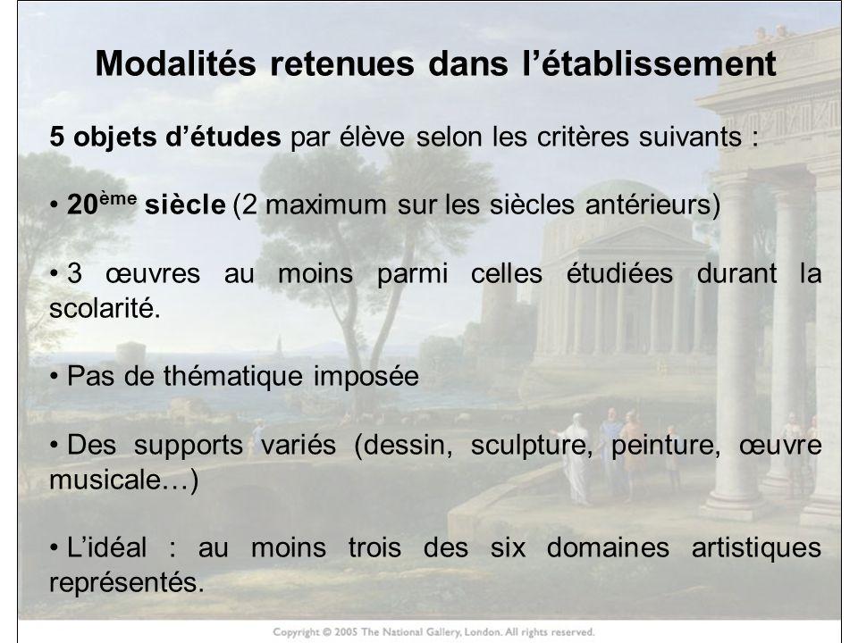 HISTOIRE DES ARTS Modalités retenues dans létablissement 5 objets détudes par élève selon les critères suivants : 20 ème siècle (2 maximum sur les siè